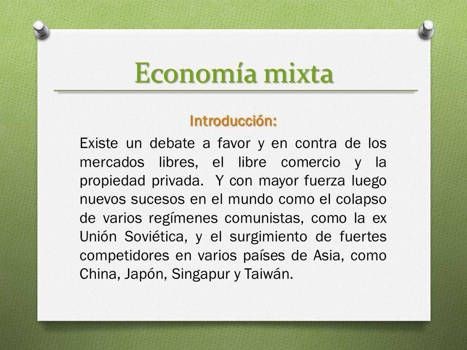 Economía mixta Introducción: Existe un debate a favor y en contra de los mercados libres, el libre comercio y la propiedad privada. Y con mayor fuerza