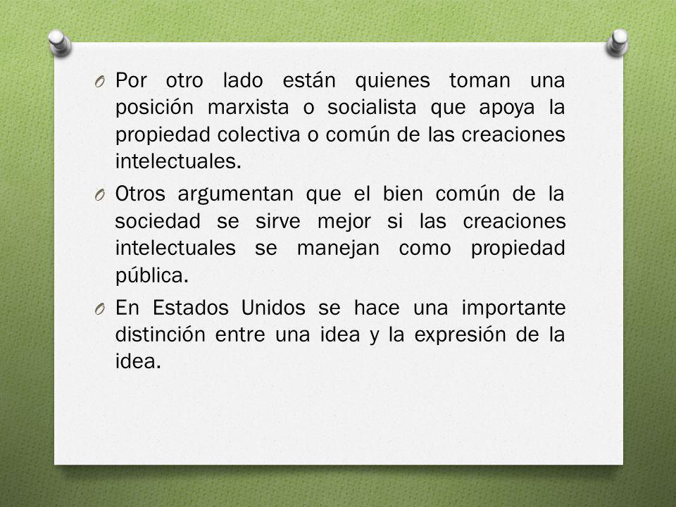 O Por otro lado están quienes toman una posición marxista o socialista que apoya la propiedad colectiva o común de las creaciones intelectuales. O Otr