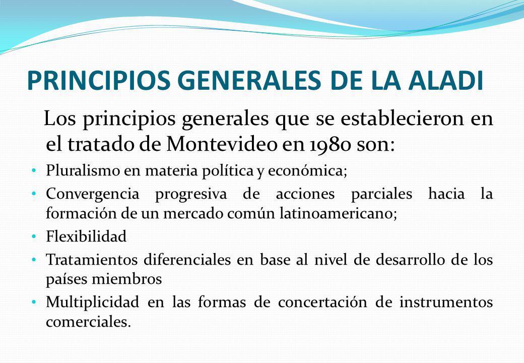 PRINCIPIOS GENERALES DE LA ALADI Los principios generales que se establecieron en el tratado de Montevideo en 1980 son: Pluralismo en materia política