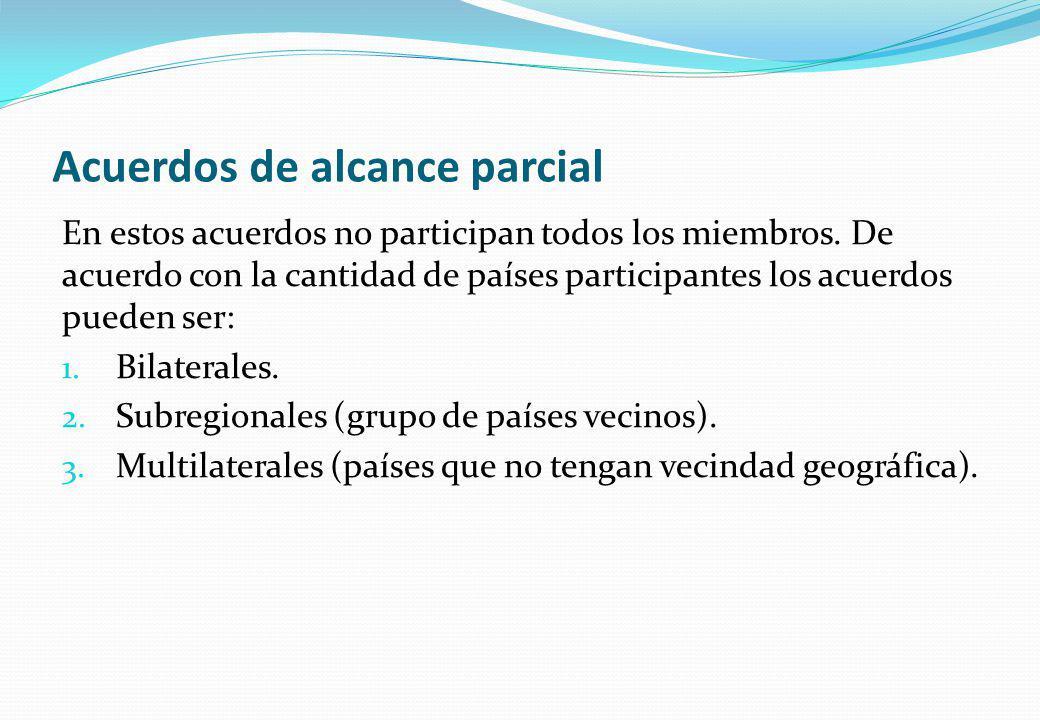 Acuerdos de alcance parcial En estos acuerdos no participan todos los miembros. De acuerdo con la cantidad de países participantes los acuerdos pueden