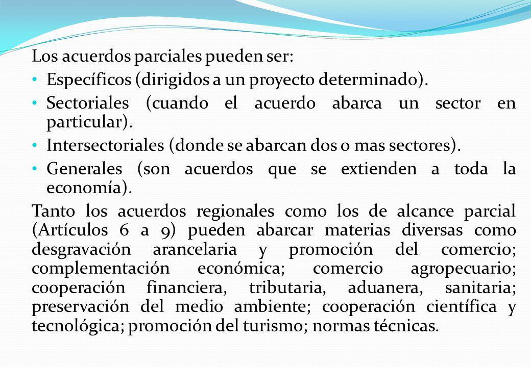 Los acuerdos parciales pueden ser: Específicos (dirigidos a un proyecto determinado). Sectoriales (cuando el acuerdo abarca un sector en particular).