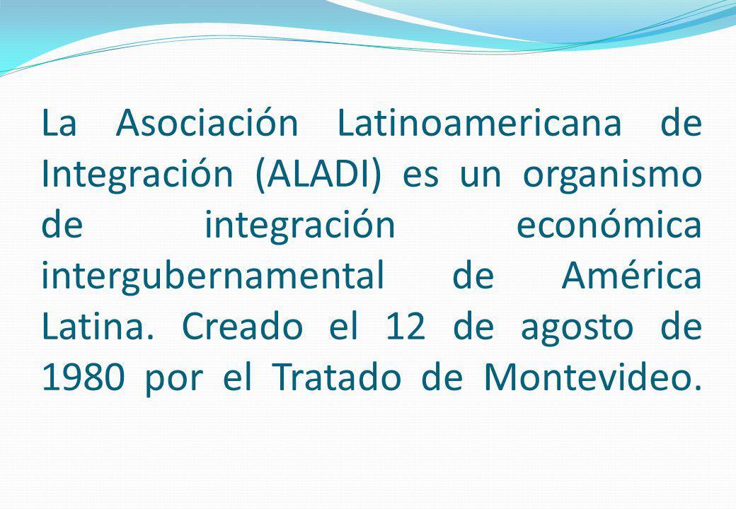 La Asociación Latinoamericana de Integración (ALADI) es un organismo de integración económica intergubernamental de América Latina. Creado el 12 de ag