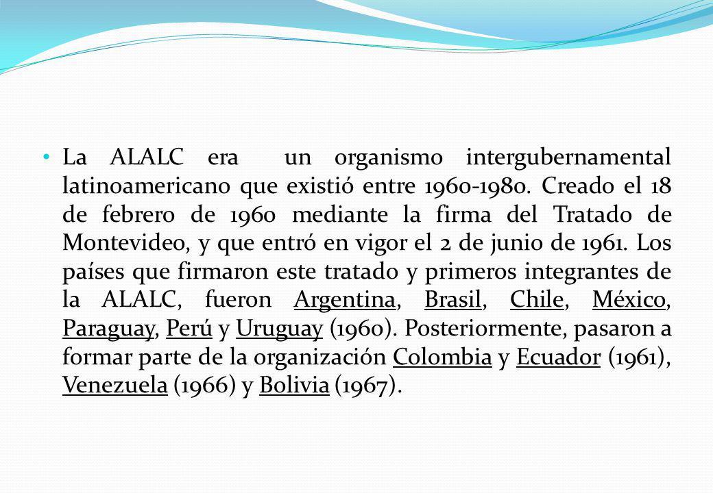 La ALALC era un organismo intergubernamental latinoamericano que existió entre 1960-1980. Creado el 18 de febrero de 1960 mediante la firma del Tratad
