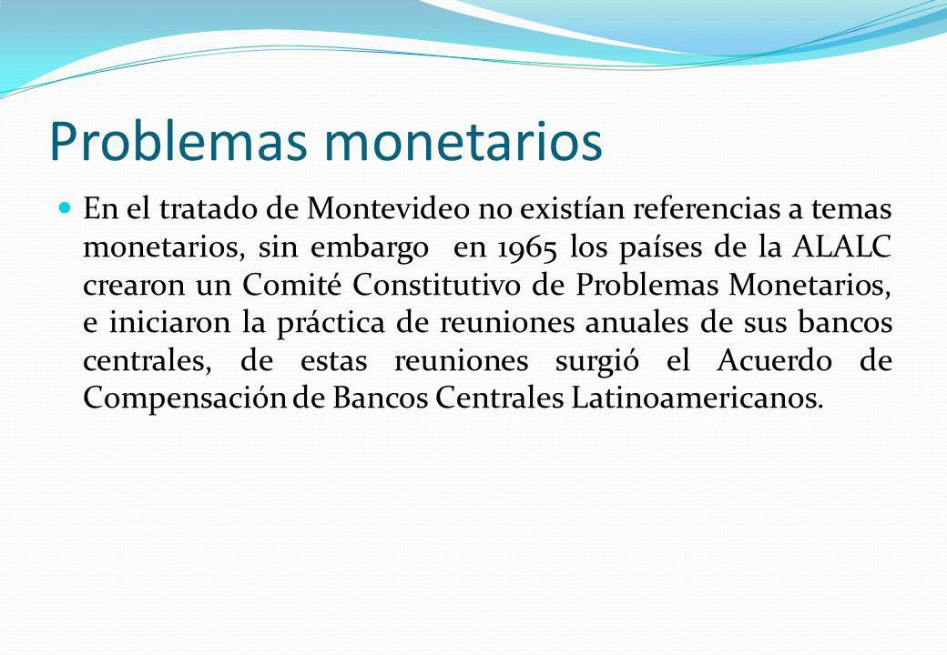 Problemas monetarios En el tratado de Montevideo no existían referencias a temas monetarios, sin embargo en 1965 los países de la ALALC crearon un Com