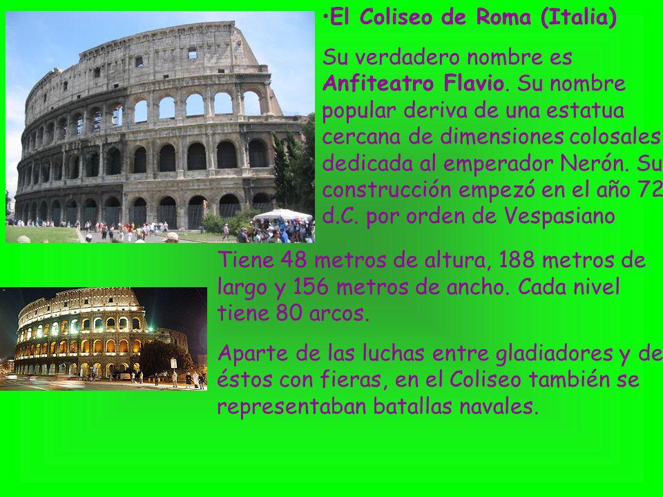 El Coliseo de Roma (Italia) Su verdadero nombre es Anfiteatro Flavio. Su nombre popular deriva de una estatua cercana de dimensiones colosales dedicad