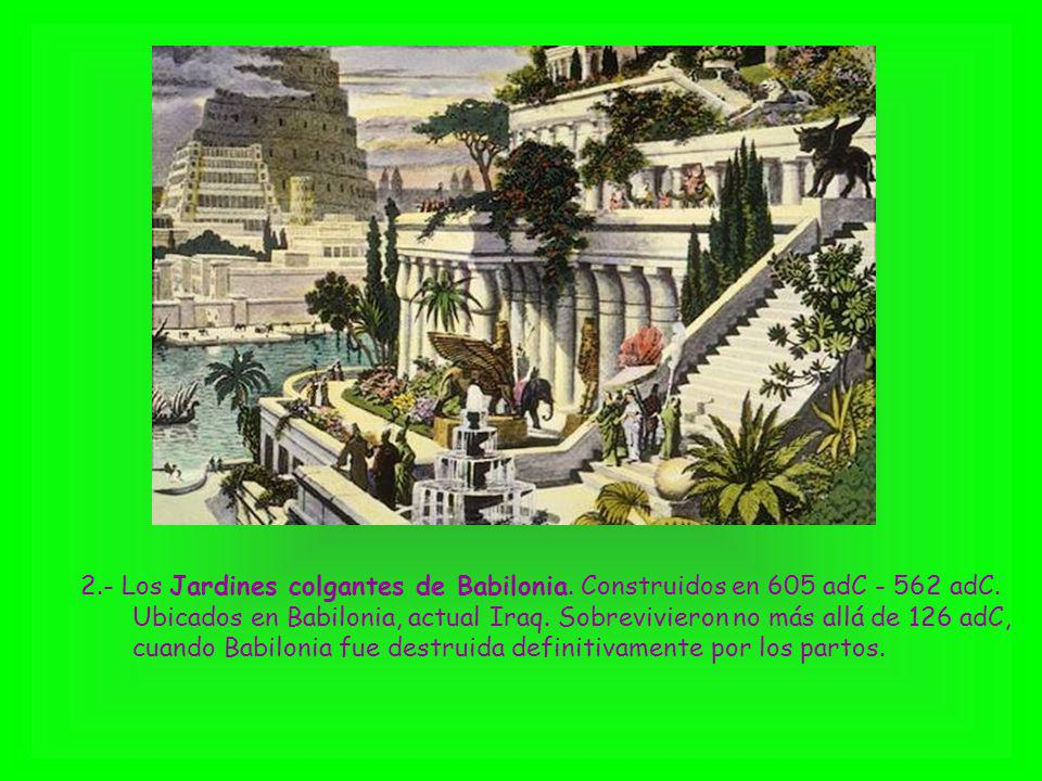 2.- Los Jardines colgantes de Babilonia. Construidos en 605 adC - 562 adC. Ubicados en Babilonia, actual Iraq. Sobrevivieron no más allá de 126 adC, c