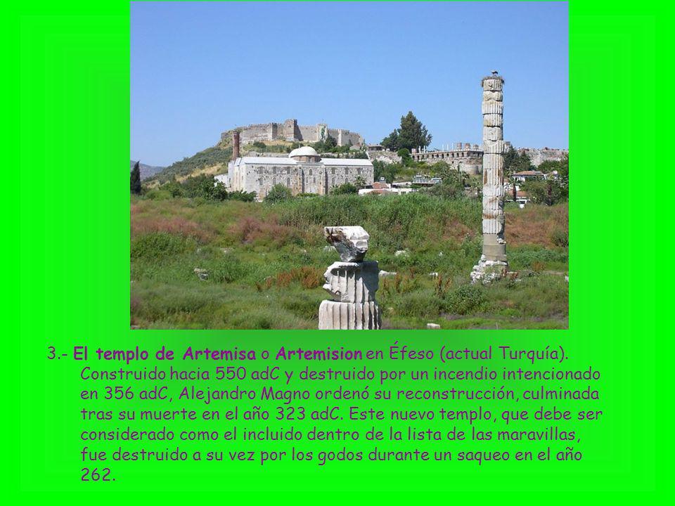 3.- El templo de Artemisa o Artemision en Éfeso (actual Turquía). Construido hacia 550 adC y destruido por un incendio intencionado en 356 adC, Alejan