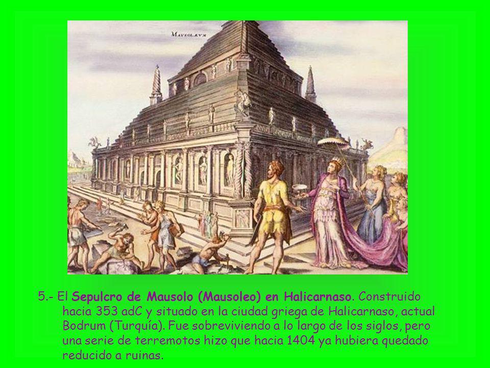 5.- El Sepulcro de Mausolo (Mausoleo) en Halicarnaso. Construido hacia 353 adC y situado en la ciudad griega de Halicarnaso, actual Bodrum (Turquía).