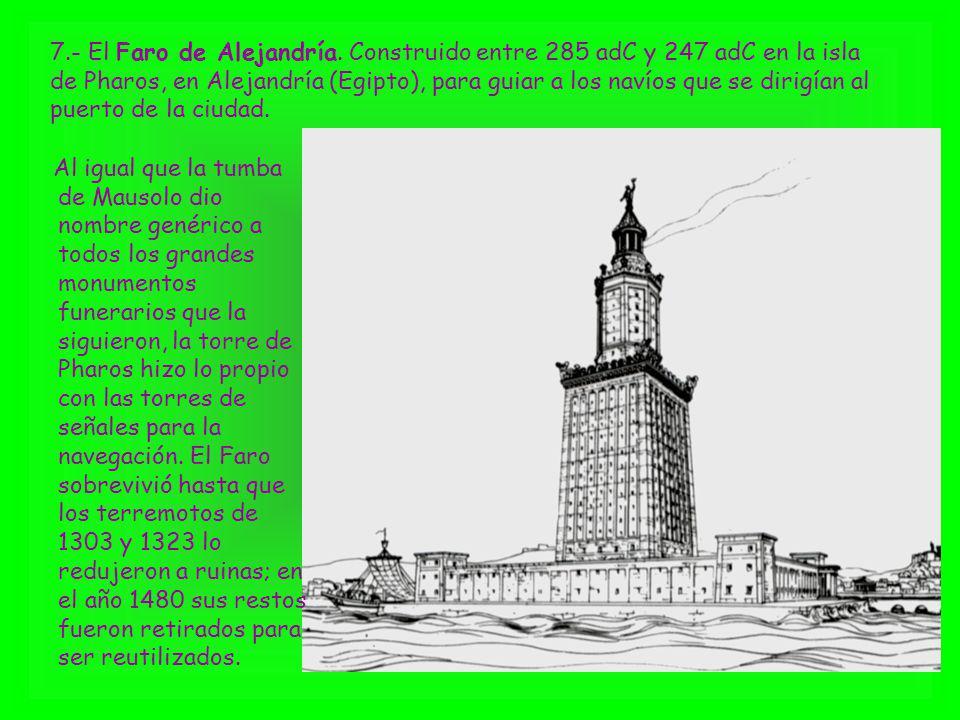 Al igual que la tumba de Mausolo dio nombre genérico a todos los grandes monumentos funerarios que la siguieron, la torre de Pharos hizo lo propio con