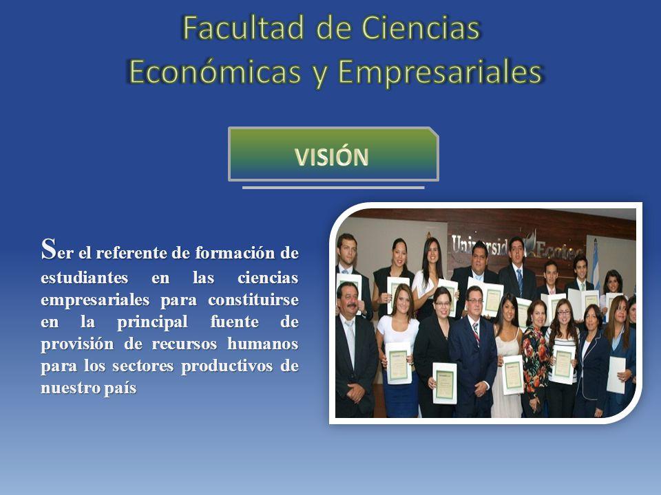 S er el referente de formación de estudiantes en las ciencias empresariales para constituirse en la principal fuente de provisión de recursos humanos para los sectores productivos de nuestro país