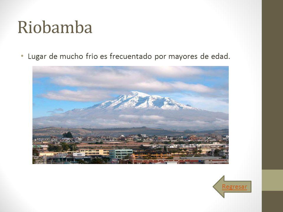 Riobamba Lugar de mucho frio es frecuentado por mayores de edad. Regresar