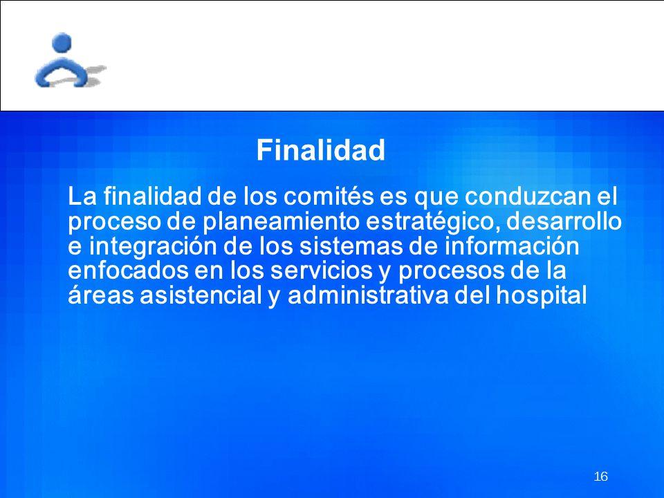 15 Objetivo El comité de Gestión de información hospitalaria, tiene como objetivo identificar, definir, y proponer las metodologías e instrumentos par