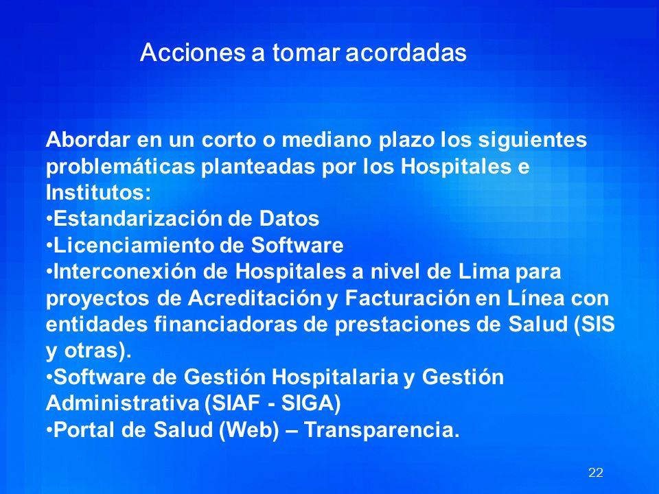 21 Acciones a tomar acordadas Los siguientes Hospitales e Institutos aceptan ser designados con Centros Referenciales de investigación y aplicación de