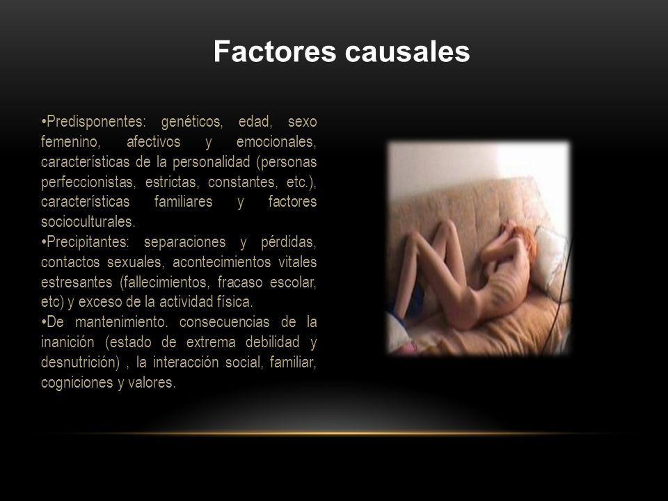 Factores causales Predisponentes: genéticos, edad, sexo femenino, afectivos y emocionales, características de la personalidad (personas perfeccionista