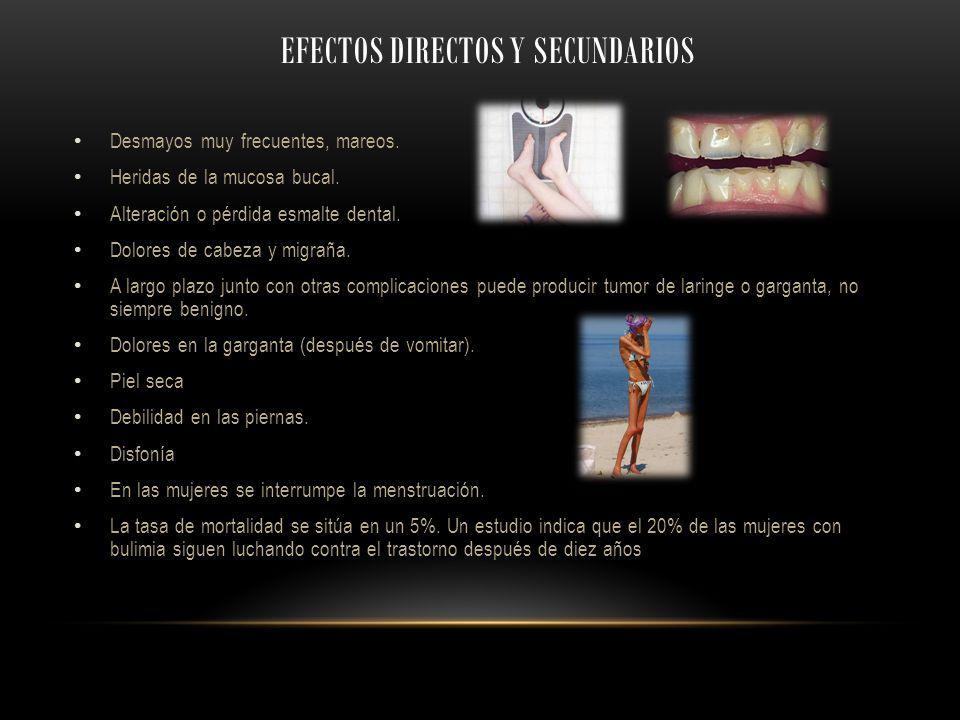 EFECTOS DIRECTOS Y SECUNDARIOS Desmayos muy frecuentes, mareos. Heridas de la mucosa bucal. Alteración o pérdida esmalte dental. Dolores de cabeza y m