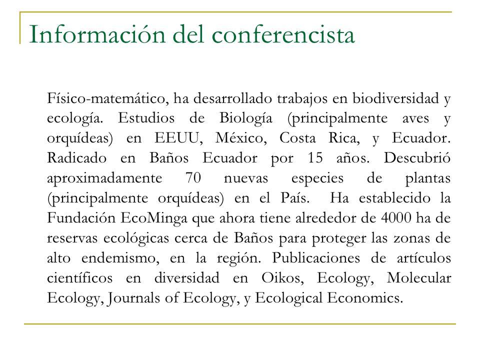 Información del conferencista Físico-matemático, ha desarrollado trabajos en biodiversidad y ecología. Estudios de Biología (principalmente aves y orq