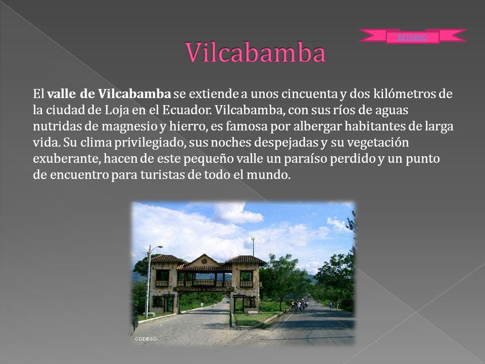 El valle de Vilcabamba se extiende a unos cincuenta y dos kilómetros de la ciudad de Loja en el Ecuador. Vilcabamba, con sus ríos de aguas nutridas de