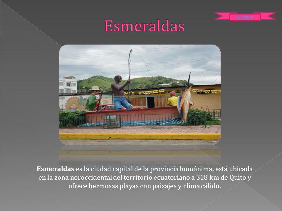 Esmeraldas es la ciudad capital de la provincia homónima, está ubicada en la zona noroccidental del territorio ecuatoriano a 318 km de Quito y ofrece