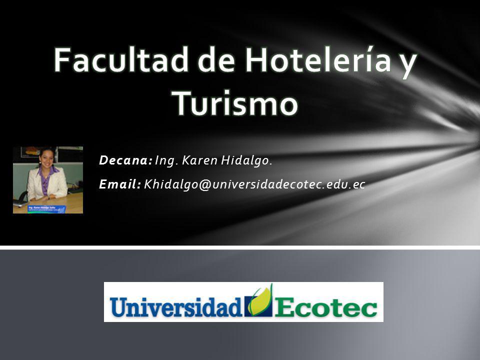 Decana: Decana: Ing. Karen Hidalgo. Email: Email: Khidalgo@universidadecotec.edu.ec