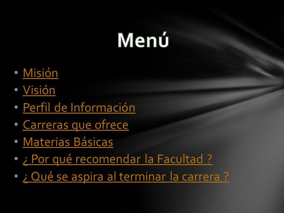 Misión Visión Perfil de Información Carreras que ofrece Materias Básicas ¿ Por qué recomendar la Facultad .