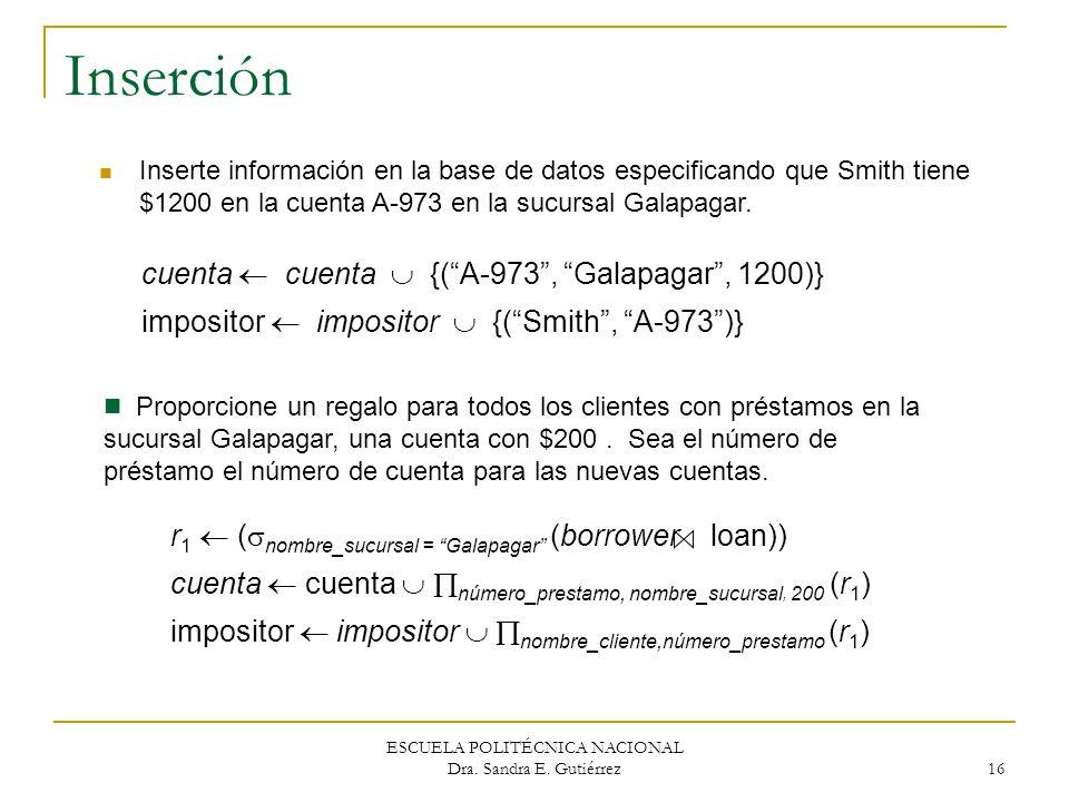 ESCUELA POLITÉCNICA NACIONAL Dra. Sandra E. Gutiérrez 16 Inserción Inserte información en la base de datos especificando que Smith tiene $1200 en la c
