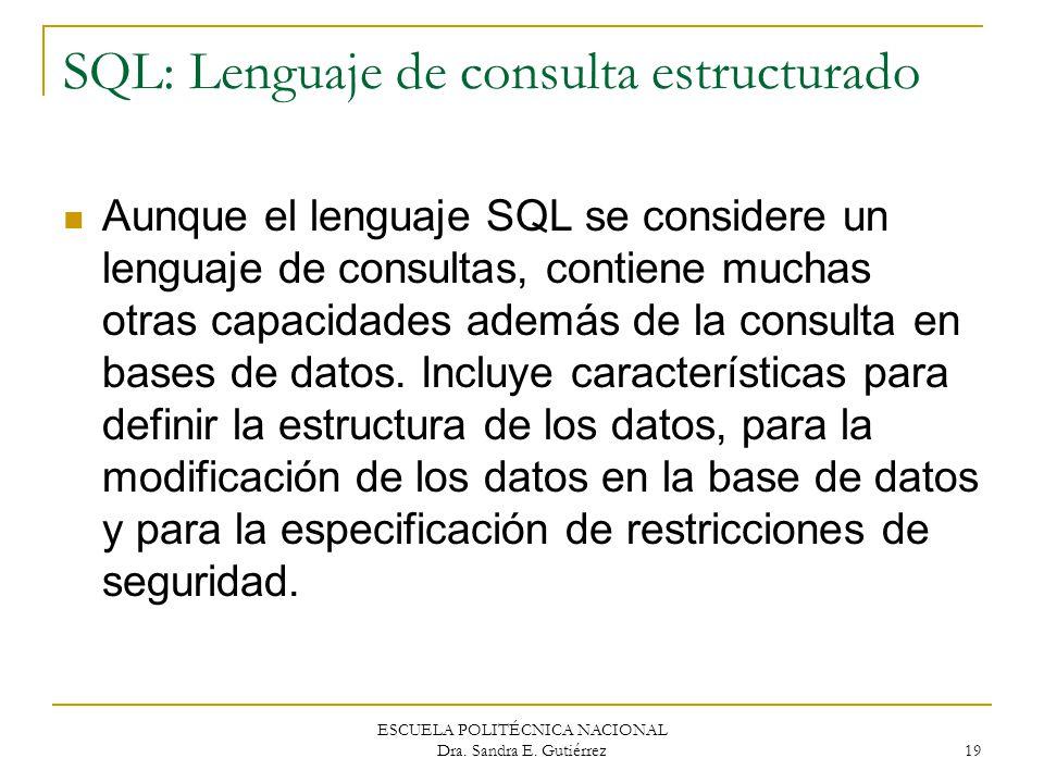 ESCUELA POLITÉCNICA NACIONAL Dra. Sandra E. Gutiérrez 19 SQL: Lenguaje de consulta estructurado Aunque el lenguaje SQL se considere un lenguaje de con