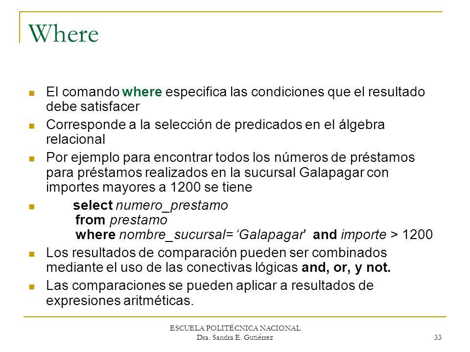 ESCUELA POLITÉCNICA NACIONAL Dra. Sandra E. Gutiérrez 33 Where El comando where especifica las condiciones que el resultado debe satisfacer Correspond