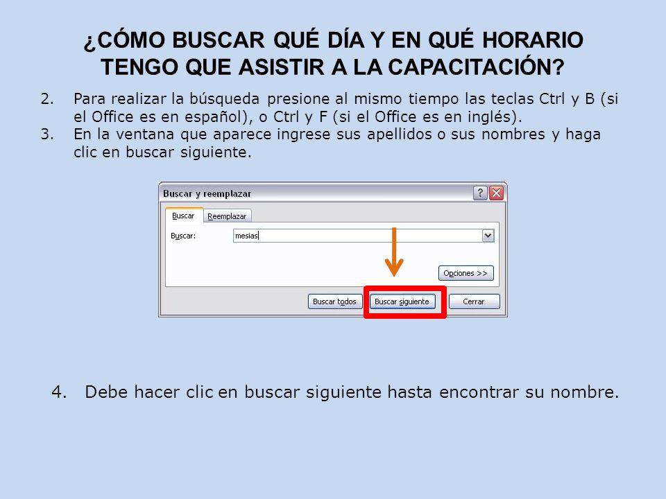 2. Para realizar la búsqueda presione al mismo tiempo las teclas Ctrl y B (si el Office es en español), o Ctrl y F (si el Office es en inglés). 3. En