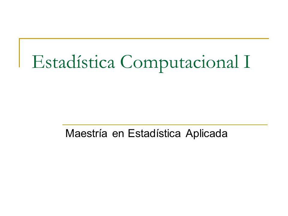 Estadística Computacional I Maestría en Estadística Aplicada