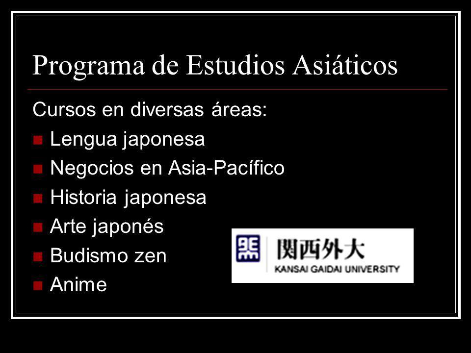 Programa de Estudios Asiáticos Cursos en diversas áreas: Lengua japonesa Negocios en Asia-Pacífico Historia japonesa Arte japonés Budismo zen Anime