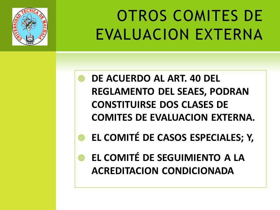 OTROS COMITES DE EVALUACION EXTERNA DE ACUERDO AL ART. 40 DEL REGLAMENTO DEL SEAES, PODRAN CONSTITUIRSE DOS CLASES DE COMITES DE EVALUACION EXTERNA. E