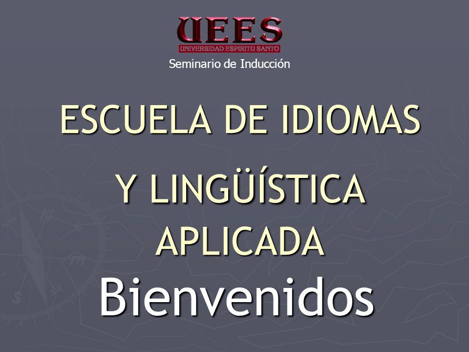 ESCUELA DE IDIOMAS Y LINGÜÍSTICA APLICADA Bienvenidos Seminario de Inducción