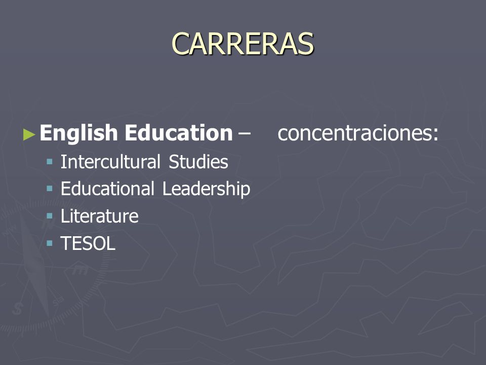 CARRERAS English Education – concentraciones: Intercultural Studies Educational Leadership Literature TESOL