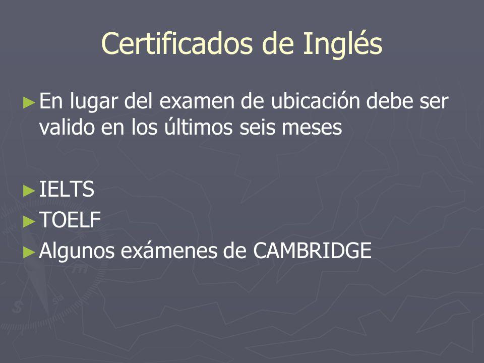Certificados de Inglés En lugar del examen de ubicación debe ser valido en los últimos seis meses IELTS TOELF Algunos exámenes de CAMBRIDGE