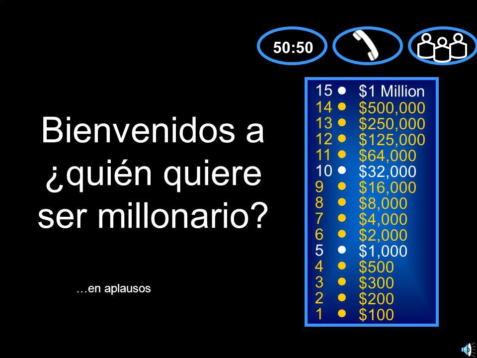 15 14 13 12 11 10 9 8 7 6 5 4 3 2 1 $1 Million $500,000 $250,000 $125,000 $64,000 $32,000 $16,000 $8,000 $4,000 $2,000 $1,000 $500 $300 $200 $100 Bienvenidos a ¿quién quiere ser millonario.