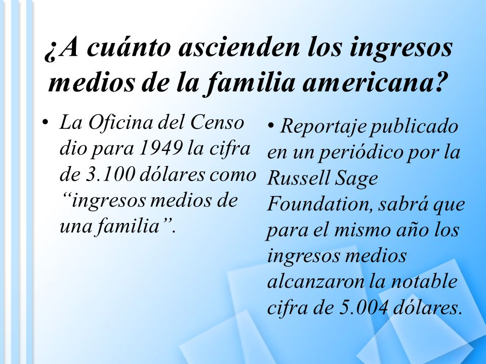 ¿A cuánto ascienden los ingresos medios de la familia americana? La Oficina del Censo dio para 1949 la cifra de 3.100 dólares como ingresos medios de