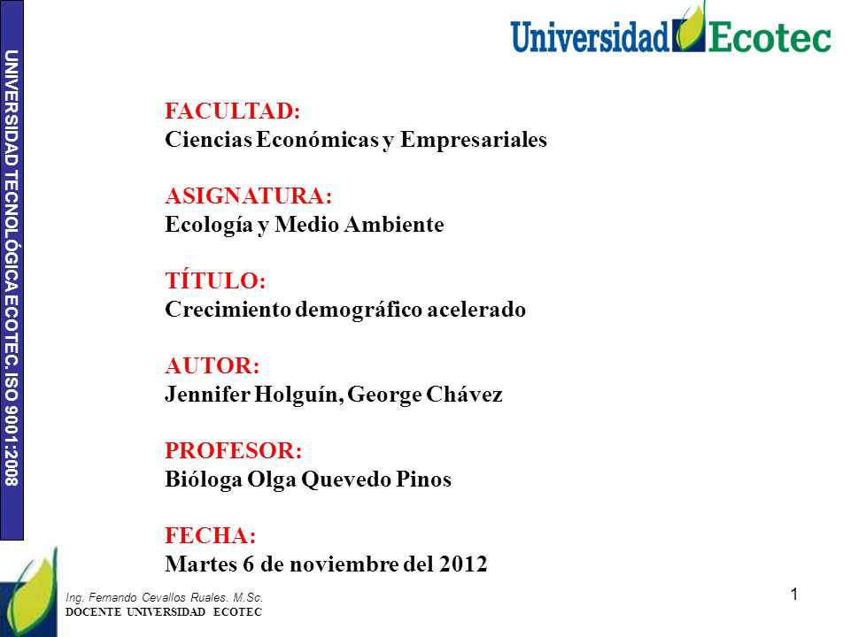 UNIVERSIDAD TECNOLÓGICA ECOTEC. ISO 9001:2008 1 Ing. Fernando Cevallos Ruales. M.Sc. DOCENTE UNIVERSIDAD ECOTEC FACULTAD: Ciencias Económicas y Empres
