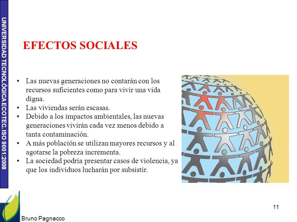 UNIVERSIDAD TECNOLÓGICA ECOTEC. ISO 9001:2008 Bruno Pagnacco 11 EFECTOS SOCIALES Las nuevas generaciones no contarán con los recursos suficientes como