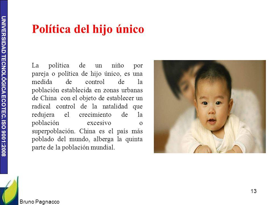 UNIVERSIDAD TECNOLÓGICA ECOTEC. ISO 9001:2008 Bruno Pagnacco 13 Política del hijo único La política de un niño por pareja o política de hijo único, es