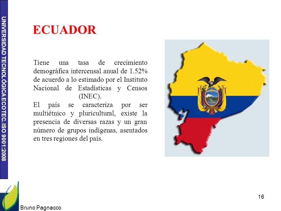 UNIVERSIDAD TECNOLÓGICA ECOTEC. ISO 9001:2008 Bruno Pagnacco 16 ECUADOR Tiene una tasa de crecimiento demográfica intercensal anual de 1.52% de acuerd