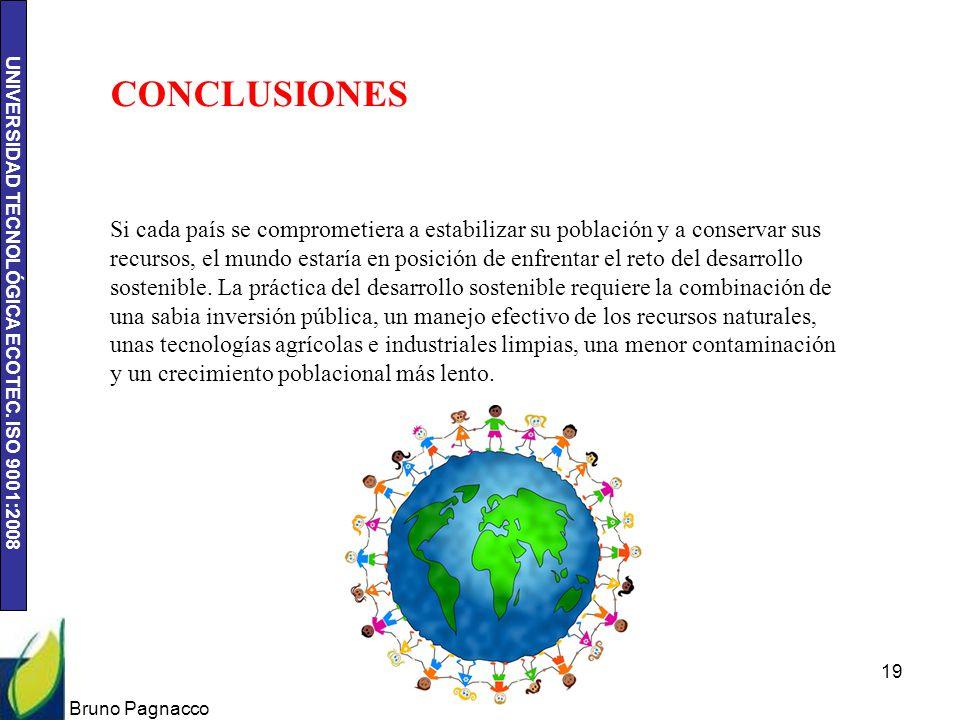 UNIVERSIDAD TECNOLÓGICA ECOTEC. ISO 9001:2008 Bruno Pagnacco 19 CONCLUSIONES Si cada país se comprometiera a estabilizar su población y a conservar su