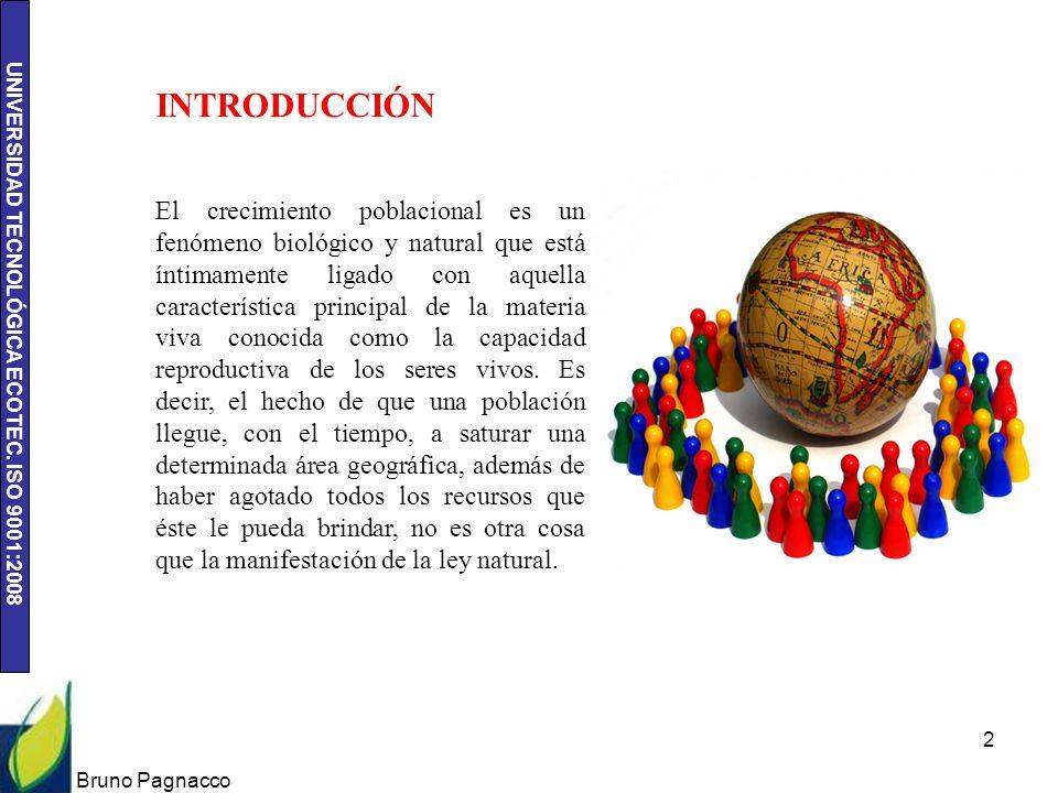 UNIVERSIDAD TECNOLÓGICA ECOTEC. ISO 9001:2008 Bruno Pagnacco 2 INTRODUCCIÓN El crecimiento poblacional es un fenómeno biológico y natural que está ínt