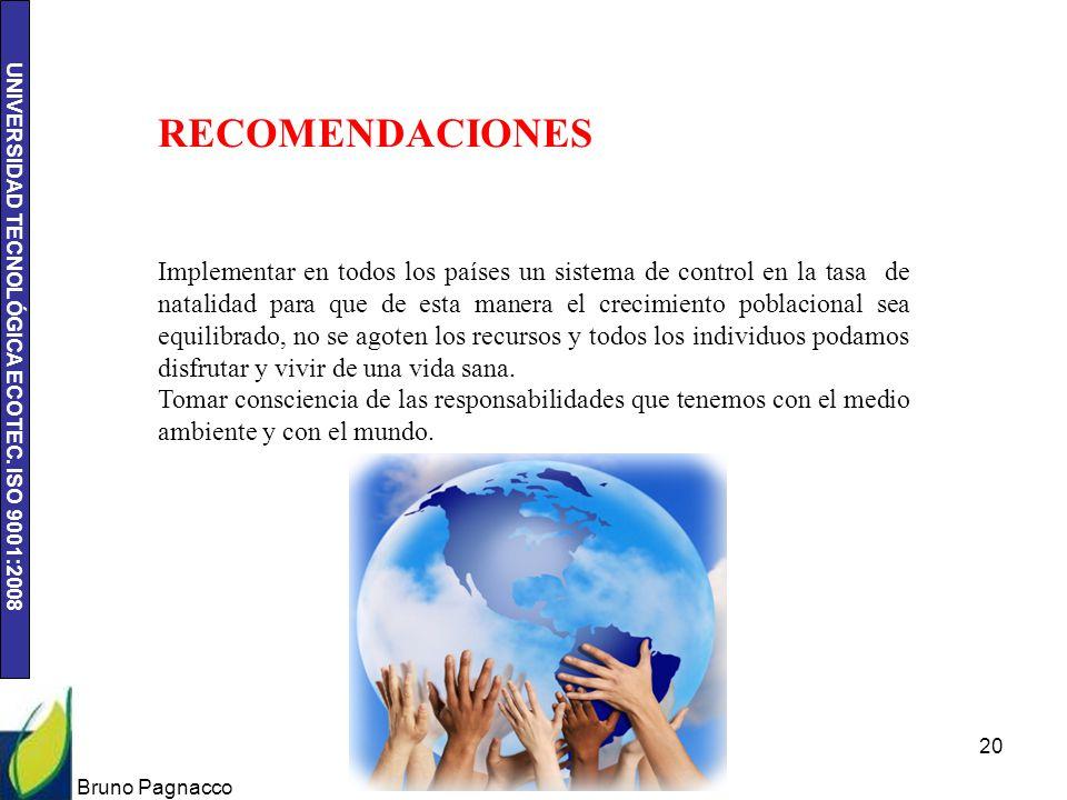 UNIVERSIDAD TECNOLÓGICA ECOTEC. ISO 9001:2008 Bruno Pagnacco 20 RECOMENDACIONES Implementar en todos los países un sistema de control en la tasa de na