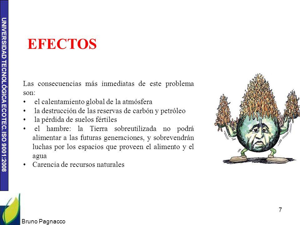 UNIVERSIDAD TECNOLÓGICA ECOTEC. ISO 9001:2008 Bruno Pagnacco 7 EFECTOS Las consecuencias más inmediatas de este problema son: el calentamiento global