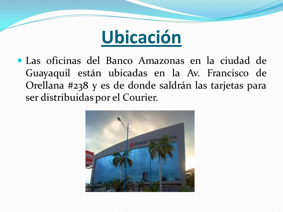 Ubicación Las oficinas del Banco Amazonas en la ciudad de Guayaquil están ubicadas en la Av.