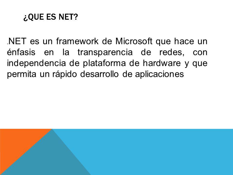 ¿QUE ES NET?. NET es un framework de Microsoft que hace un énfasis en la transparencia de redes, con independencia de plataforma de hardware y que per