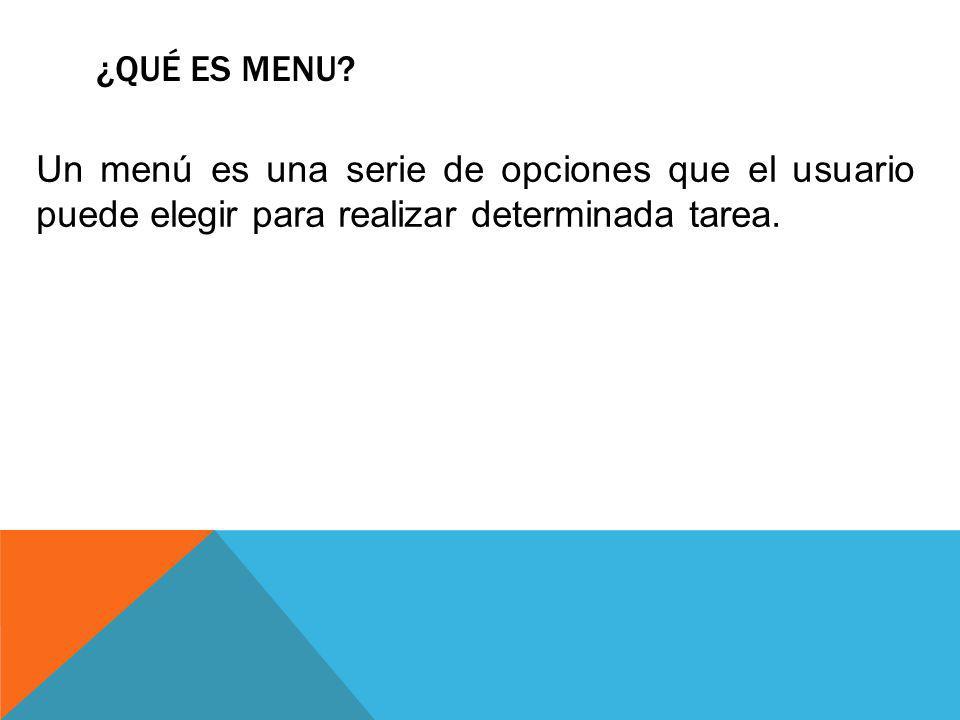 ¿QUÉ ES MENU? Un menú es una serie de opciones que el usuario puede elegir para realizar determinada tarea.