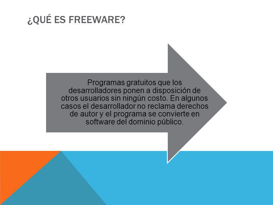 ¿QUÉ ES FREEWARE? Programas gratuitos que los desarrolladores ponen a disposición de otros usuarios sin ningún costo. En algunos casos el desarrollado