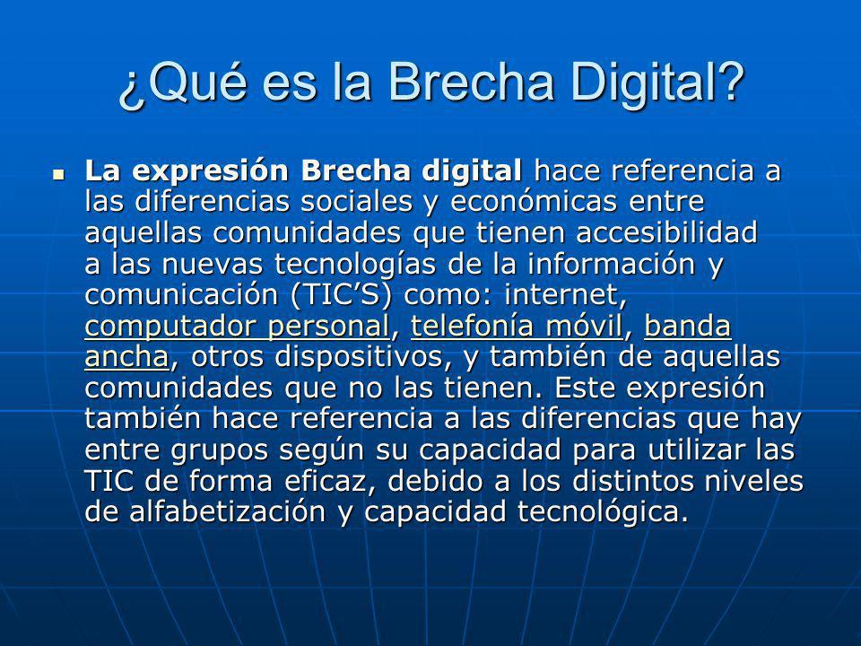 ¿Qué es la Brecha Digital? La expresión Brecha digital hace referencia a las diferencias sociales y económicas entre aquellas comunidades que tienen a