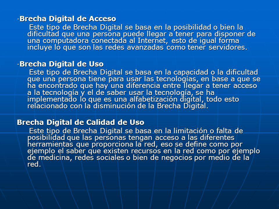 ·Brecha Digital de Acceso Este tipo de Brecha Digital se basa en la posibilidad o bien la dificultad que una persona puede llegar a tener para dispone
